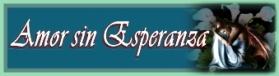 VER POEMA-CANCIÓN: AMOR SIN ESPERANZA Y GUIÓN-NOVELA