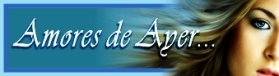 VER POEMAS A: MIS AMORES DE AYER