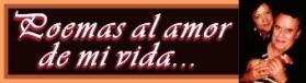 VER POEMAS AL AMOR DE MI VIDA (CLIC)