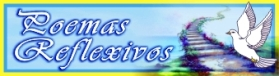VER POEMAS REFLEXIVOS (CLIC)